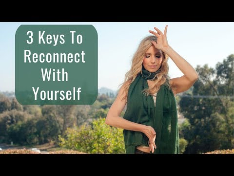 3 Keys to Reconnect with Yourself